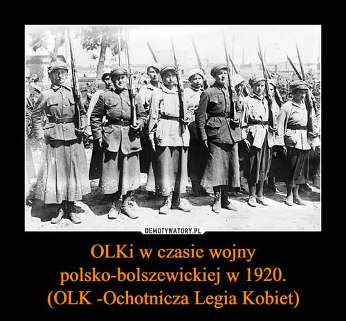 OLKi w czasie wojny polsko-bolszewickiej w 1920. (OLK -Ochotnicza Legia Kobiet)