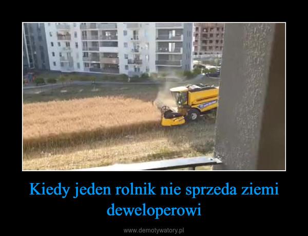 Kiedy jeden rolnik nie sprzeda ziemi deweloperowi –