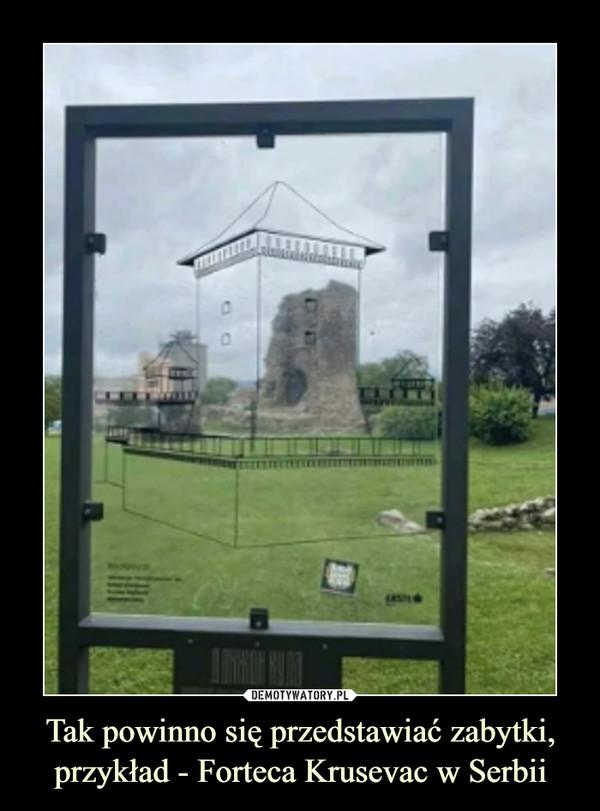 Tak powinno się przedstawiać zabytki, przykład - Forteca Krusevac w Serbii –