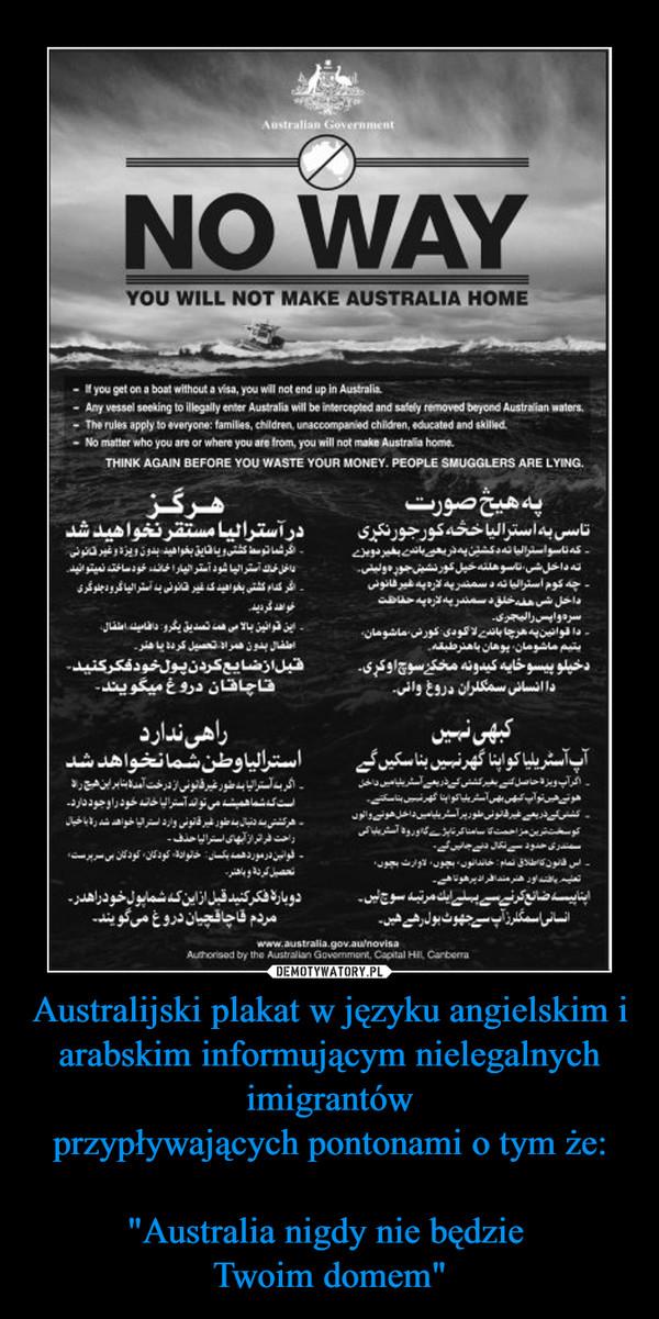 """Australijski plakat w języku angielskim i arabskim informującym nielegalnych imigrantówprzypływających pontonami o tym że:""""Australia nigdy nie będzie Twoim domem"""" –"""