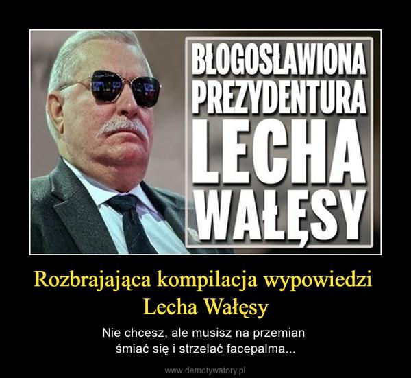 Rozbrajająca kompilacja wypowiedzi Lecha Wałęsy – Nie chcesz, ale musisz na przemian śmiać się i strzelać facepalma...