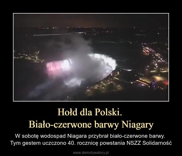 Hołd dla Polski. Biało-czerwone barwy Niagary – W sobotę wodospad Niagara przybrał biało-czerwone barwy. Tym gestem uczczono 40. rocznicę powstania NSZZ Solidarność