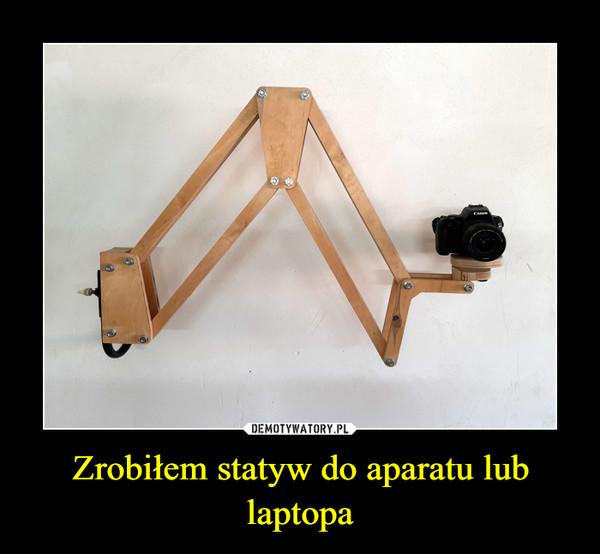 Zrobiłem statyw do aparatu lub laptopa –