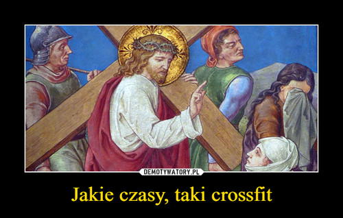 Jakie czasy, taki crossfit