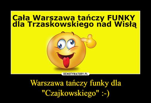 """Warszawa tańczy funky dla """"Czajkowskiego"""" :-)"""