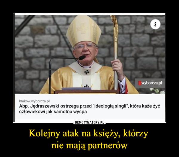 """Kolejny atak na księży, którzy nie mają partnerów –  Abp. Jędraszewski ostrzega przed """"ideologią singli"""", która każe żyć człowiekowi jak samotna wyspa"""