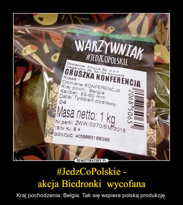 #JedzCoPolskie -akcja Biedronki  wycofana – Kraj pochodzenia: Belgia. Tak się wspiera polską produkcję.