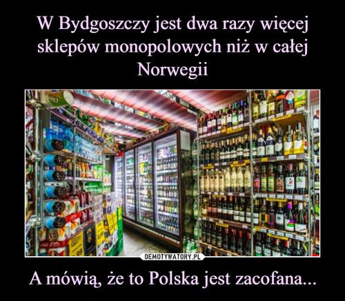W Bydgoszczy jest dwa razy więcej sklepów monopolowych niż w całej Norwegii A mówią, że to Polska jest zacofana...