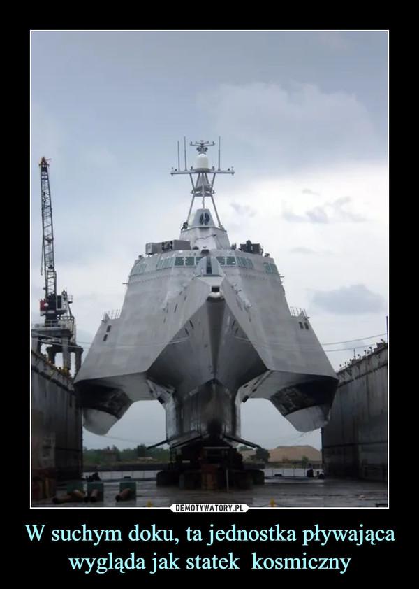 W suchym doku, ta jednostka pływająca wygląda jak statek  kosmiczny –