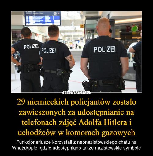 29 niemieckich policjantów zostało zawieszonych za udostępnianie na telefonach zdjęć Adolfa Hitlera i uchodźców w komorach gazowych