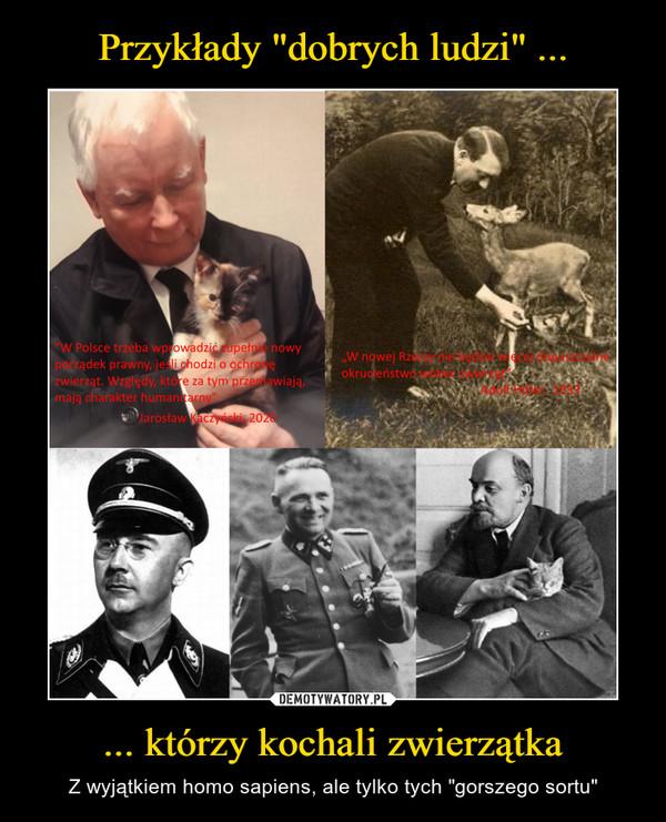 """... którzy kochali zwierzątka – Z wyjątkiem homo sapiens, ale tylko tych """"gorszego sortu"""""""