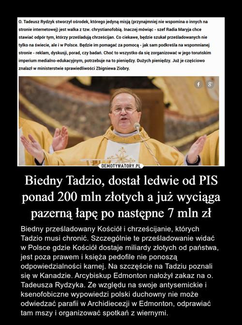 Biedny Tadzio, dostał ledwie od PIS ponad 200 mln złotych a już wyciąga pazerną łapę po następne 7 mln zł