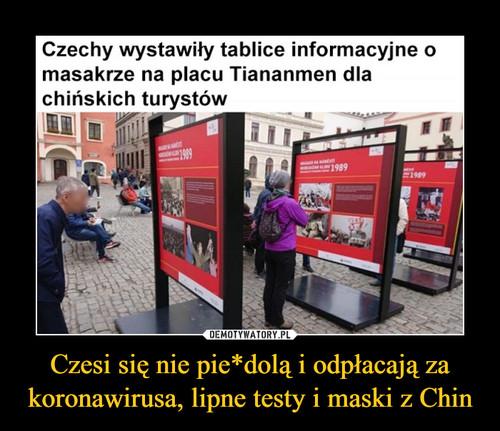 Czesi się nie pie*dolą i odpłacają za koronawirusa, lipne testy i maski z Chin