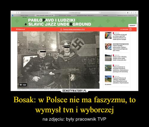 Bosak: w Polsce nie ma faszyzmu, to wymysł tvn i wyborczej