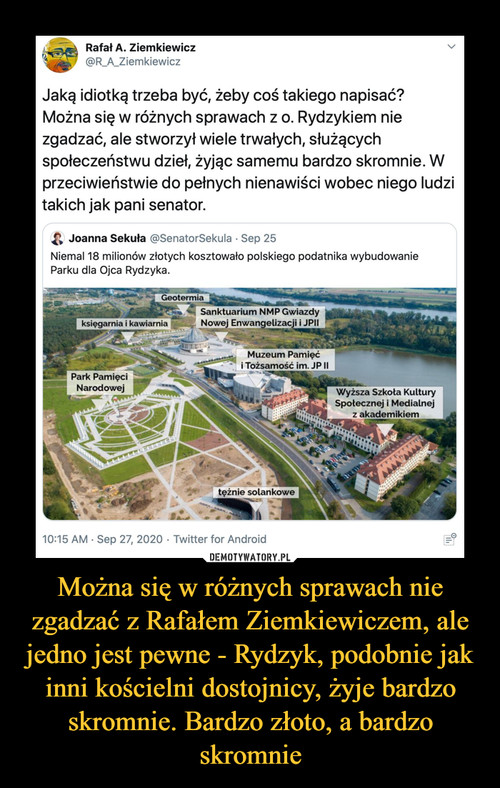 Można się w różnych sprawach nie zgadzać z Rafałem Ziemkiewiczem, ale jedno jest pewne - Rydzyk, podobnie jak inni kościelni dostojnicy, żyje bardzo skromnie. Bardzo złoto, a bardzo skromnie