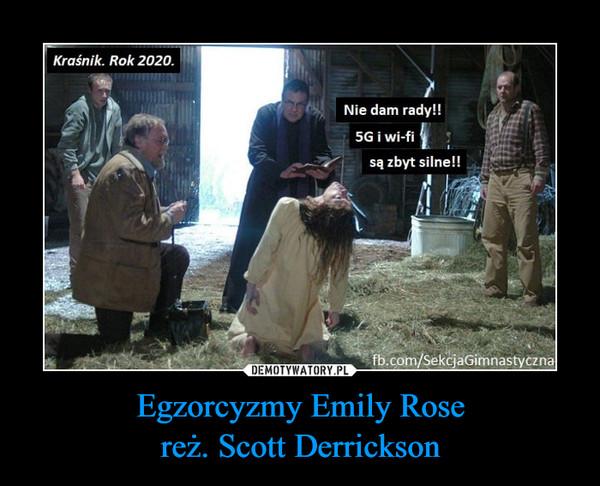Egzorcyzmy Emily Rosereż. Scott Derrickson –