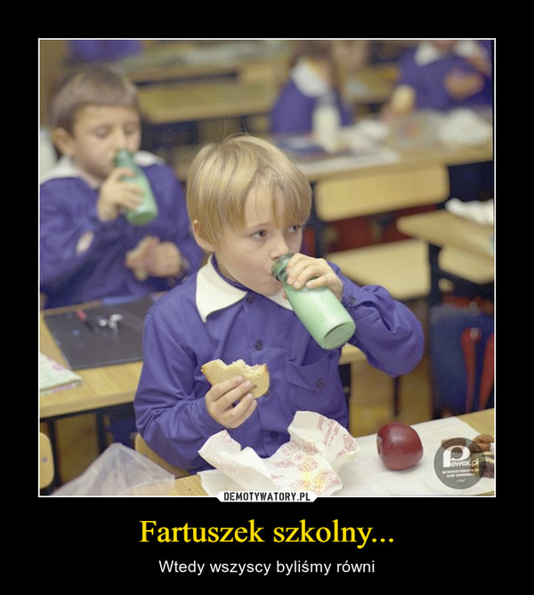 Fartuszek szkolny... – Wtedy wszyscy byliśmy równi
