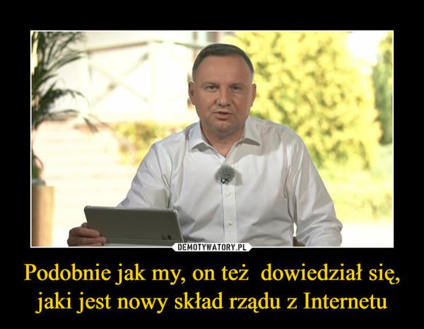 Podobnie jak my, on też  dowiedział się, jaki jest nowy skład rządu z Internetu –