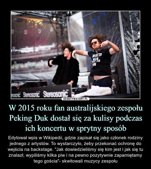W 2015 roku fan australijskiego zespołu Peking Duk dostał się za kulisy podczas ich koncertu w sprytny sposób