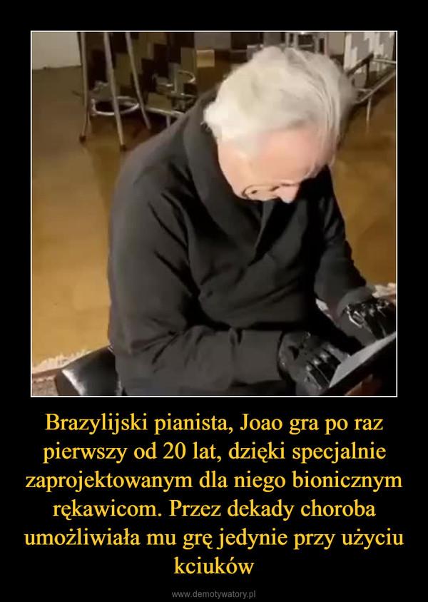 Brazylijski pianista, Joao gra po raz pierwszy od 20 lat, dzięki specjalnie zaprojektowanym dla niego bionicznym rękawicom. Przez dekady choroba umożliwiała mu grę jedynie przy użyciu kciuków –