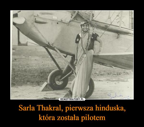 Sarla Thakral, pierwsza hinduska,która została pilotem –