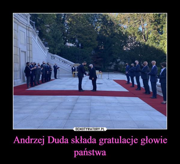 Andrzej Duda składa gratulacje głowie państwa –