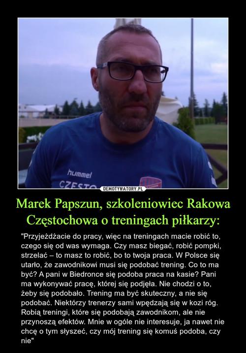 Marek Papszun, szkoleniowiec Rakowa Częstochowa o treningach piłkarzy: