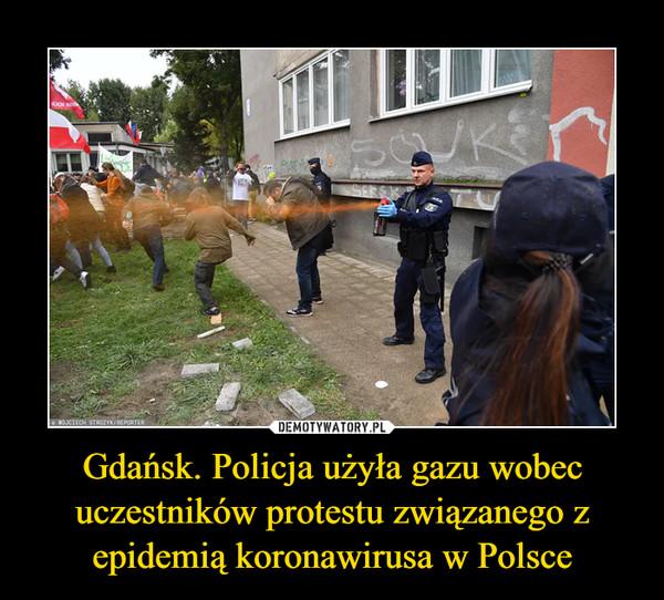 Gdańsk. Policja użyła gazu wobec uczestników protestu związanego z epidemią koronawirusa w Polsce