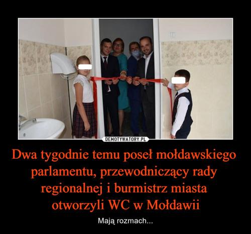 Dwa tygodnie temu poseł mołdawskiego  parlamentu, przewodniczący rady  regionalnej i burmistrz miasta  otworzyli WC w Mołdawii