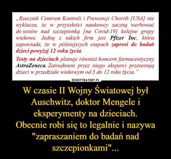 """W czasie II Wojny Światowej był Auschwitz, doktor Mengele i eksperymenty na dzieciach.Obecnie robi się to legalnie i nazywa """"zapraszaniem do badań nad szczepionkami""""... –"""