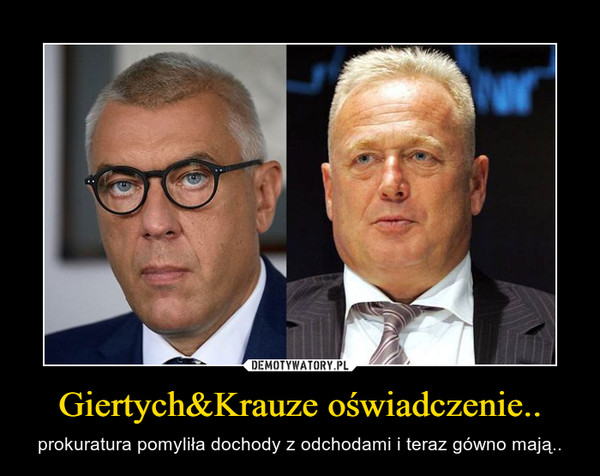 Giertych&Krauze oświadczenie.. – prokuratura pomyliła dochody z odchodami i teraz gówno mają..