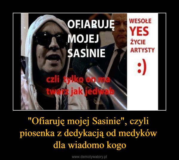 """""""Ofiaruję mojej Sasinie"""", czyli piosenka z dedykacją od medyków dla wiadomo kogo –"""