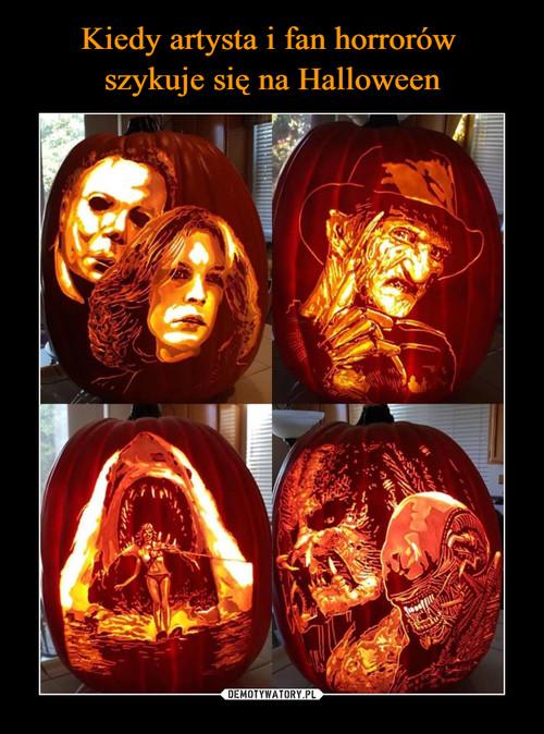 Kiedy artysta i fan horrorów  szykuje się na Halloween