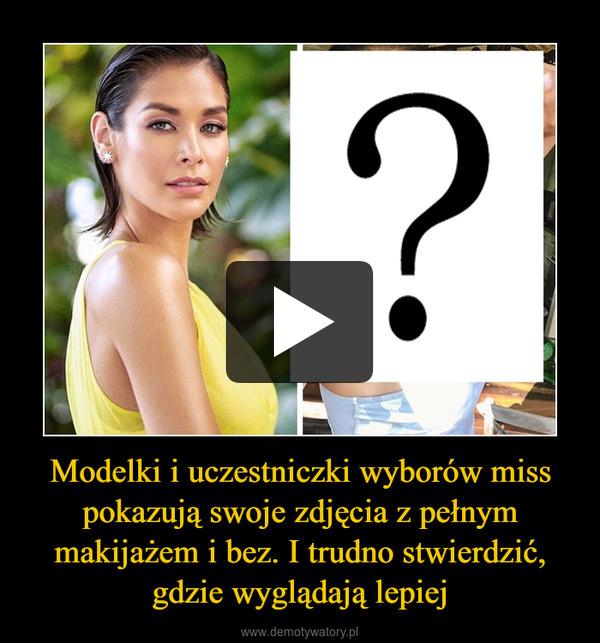 Modelki i uczestniczki wyborów miss pokazują swoje zdjęcia z pełnym makijażem i bez. I trudno stwierdzić, gdzie wyglądają lepiej –