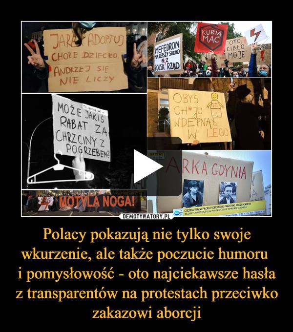 Polacy pokazują nie tylko swoje wkurzenie, ale także poczucie humoru i pomysłowość - oto najciekawsze hasła z transparentów na protestach przeciwko zakazowi aborcji –