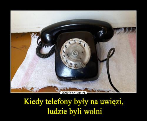 Kiedy telefony były na uwięzi,  ludzie byli wolni