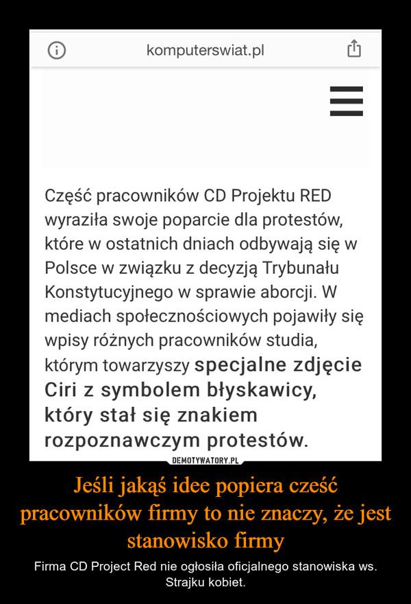 Jeśli jakąś idee popiera cześć pracowników firmy to nie znaczy, że jest stanowisko firmy – Firma CD Project Red nie ogłosiła oficjalnego stanowiska ws. Strajku kobiet.