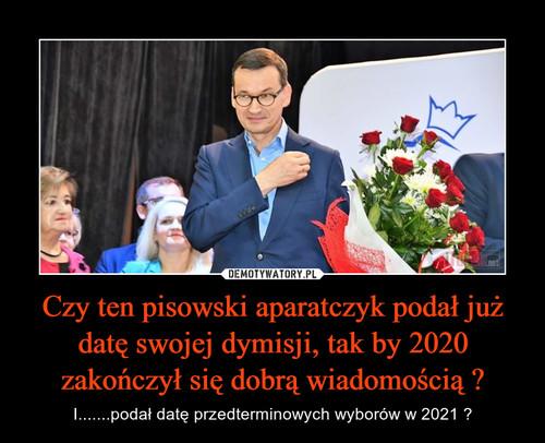 Czy ten pisowski aparatczyk podał już datę swojej dymisji, tak by 2020 zakończył się dobrą wiadomością ?