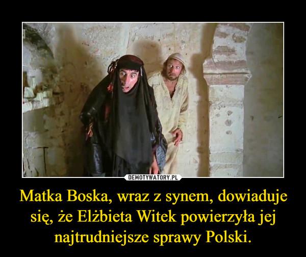 Matka Boska, wraz z synem, dowiaduje się, że Elżbieta Witek powierzyła jej najtrudniejsze sprawy Polski. –
