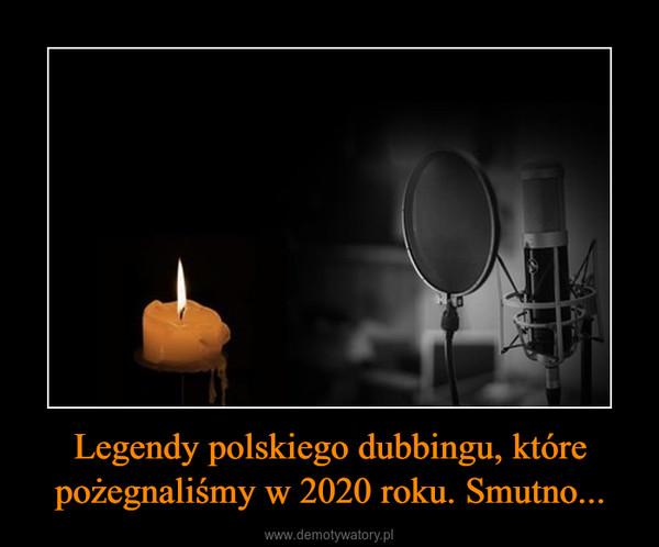 Legendy polskiego dubbingu, które pożegnaliśmy w 2020 roku. Smutno... –