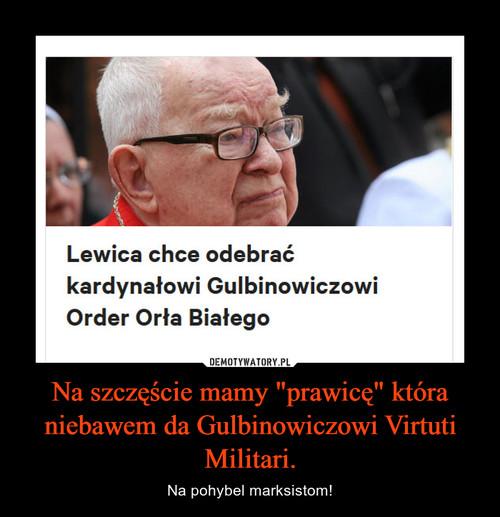 """Na szczęście mamy """"prawicę"""" która niebawem da Gulbinowiczowi Virtuti Militari."""