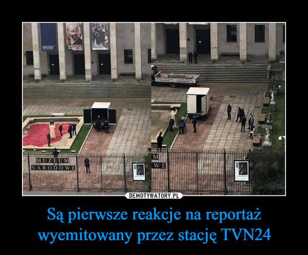 Są pierwsze reakcje na reportaż wyemitowany przez stację TVN24 –