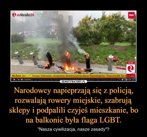 Narodowcy napieprzają się z policją, rozwalają rowery miejskie, szabrują sklepy i podpalili czyjeś mieszkanie, bo na balkonie była flaga LGBT.