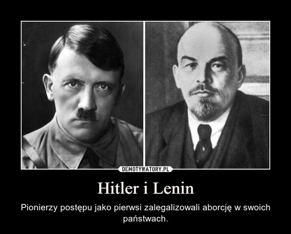 Hitler i Lenin – Pionierzy postępu jako pierwsi zalegalizowali aborcję w swoich państwach.