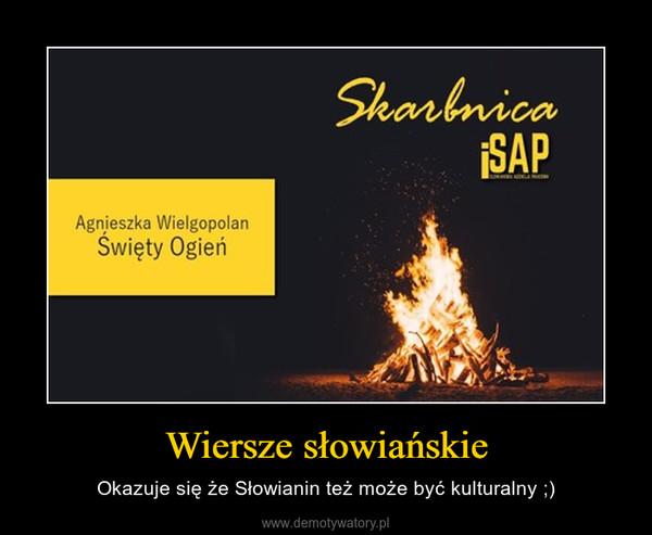 Wiersze słowiańskie – Okazuje się że Słowianin też może być kulturalny ;)