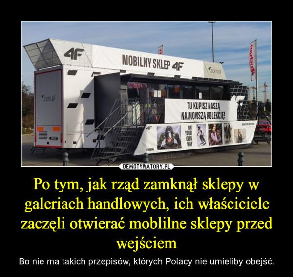 Po tym, jak rząd zamknął sklepy w galeriach handlowych, ich właściciele zaczęli otwierać moblilne sklepy przed wejściem – Bo nie ma takich przepisów, których Polacy nie umieliby obejść.