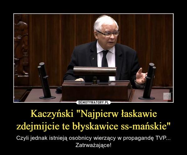 """Kaczyński """"Najpierw łaskawie zdejmijcie te błyskawice ss-mańskie"""" – Czyli jednak istnieją osobnicy wierzący w propagandę TVP... Zatrważające!"""