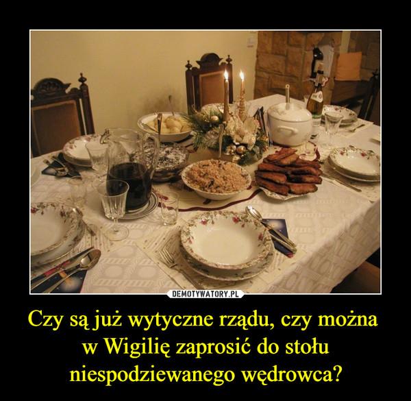 Czy są już wytyczne rządu, czy można w Wigilię zaprosić do stołu niespodziewanego wędrowca? –