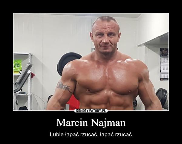 Marcin Najman – Lubie łapać rzucać, łapać rzucać