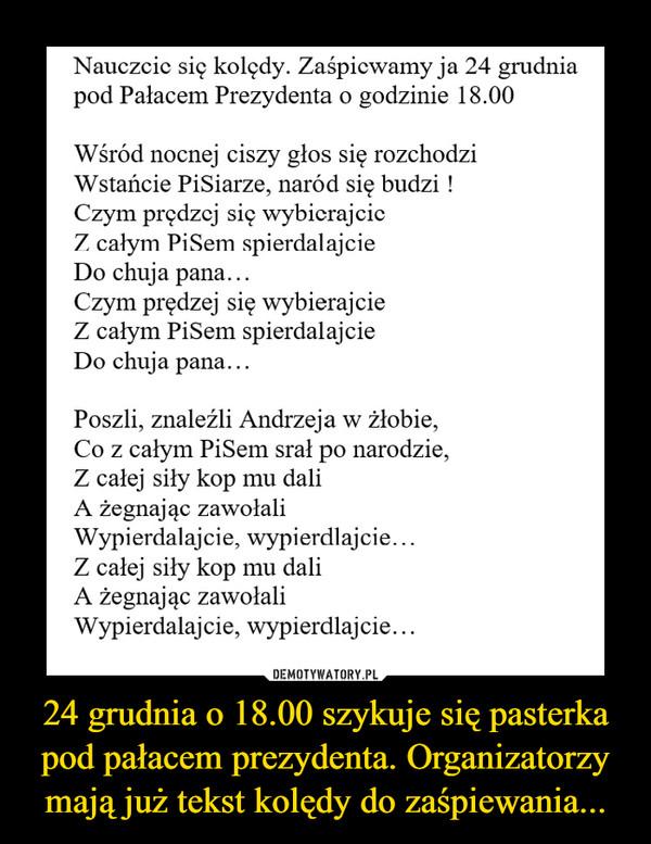 24 grudnia o 18.00 szykuje się pasterka pod pałacem prezydenta. Organizatorzy mają już tekst kolędy do zaśpiewania... –